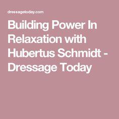 Building Power In Relaxation with Hubertus Schmidt - Dressage Today