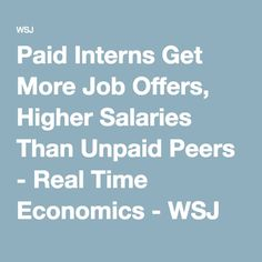 Paid Interns Get More Job Offers, Higher Salaries Than Unpaid Peers - Real Time Economics - WSJ