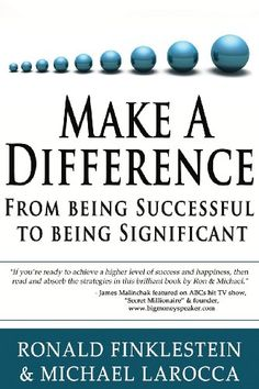 Make a Difference: From Being Successful to Being Significant by Ronald Finklestein http://www.amazon.com/dp/1628650176/ref=cm_sw_r_pi_dp_8L4.tb07CX3DP