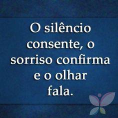 O silêncio consente, o sorriso confirma, o olhar fala