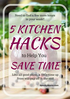 Do you need to find a few more hours in your week? Here are 5 kitchen hacks to help you save time.