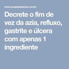 Decrete o fim de vez da azia, refluxo, gastrite e úlcera com apenas 1 ingrediente