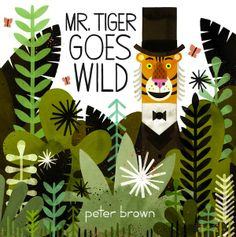 Mr. Tiger Goes Wild by Peter Brown.