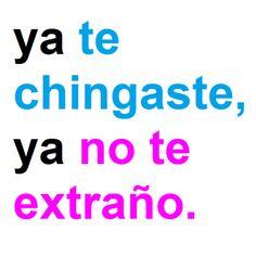 Ya te chingaste, ya no te extraño #Mexico #Quotes