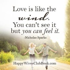 """""""Love is like the wind. You can't see it but you can feel it."""" -Nicholas Sparks"""