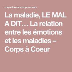 La maladie, LE MAL A DIT… La relation entre les émotions et les maladies – Corps à Coeur