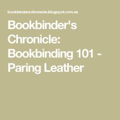 Bookbinder's Chronicle: Bookbinding 101 - Paring Leather