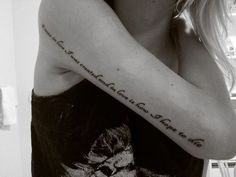 "Perfect Places For A Tattoo: Outer Arm. ""It was in love I was created and in love is how I hope to die"""