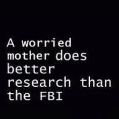 So true. Not a mother but, there is no hiding anything from her once she decides she needs to know.