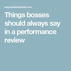 Things bosses should always say in a performance review