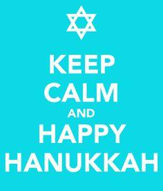 KEEP CALM AND HAPPY HANUKKAH source: http://www.mazelmoments.com/blog/12048/happy-hanukkah/