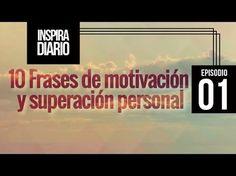 Diez frases de Motivación y Superación Personal | Episodio #01 - YouTube