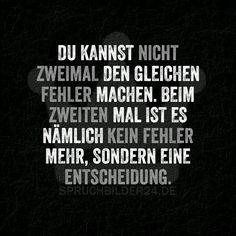 Du kannst nicht zweimal den gleichen Fehler machen, Beim zweiten Mal ist es nämlich kein Fehler mehr, sondern eine Entscheidung. ~ Spruchbilder24.de - Die besten Sprüche und Zitate als Bilder!