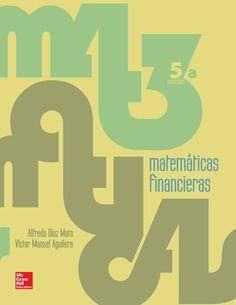 MATEMÁTICAS FINANCIERAS 5ED Autores: Alfredo Díaz Mata y Víctor Manuel Aguilera Gómez  Editorial: McGraw-Hill Edición: 5 ISBN: 9786071509437 ISBN ebook: 9781456239237 Páginas: 450 Área: Economia y Empresa Sección: Finanzas
