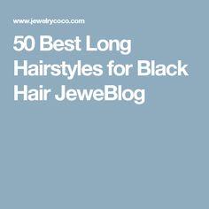 50 Best Long Hairstyles for Black Hair JeweBlog