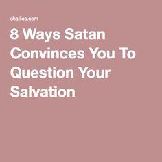 8 Ways Satan Convinces You To Question Your Salvation