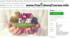 [#Udemy 100% Off] Learn How To Buy Your Dream Home With Bad Credit (US Only)   About This Course  Published 10/2016English  Course Description  Learn how to buy your dream home in this step by step course that demonstrates a step-by-step approach towards buying a home with bad or poor credit or evenbankruptcy!  Course Description  Are you ready to buy your dream home and are stuck at the moment! You do not really know what to do or where to begin?  Or maybe you just want to learn and enhance…