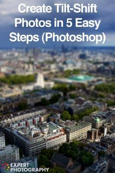 How to Create Tilt-Shift Photos in 5 Easy Steps (Photoshop) » Expert Photography
