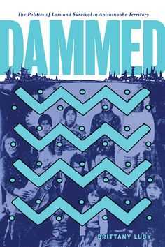 Dammed explores Canada's hydroelectric boom in the Lake of the Woods area. It complicates narratives of increasing affluence in postwar Canada, revealing that the inverse was true for Indigenous communities along the Winnipeg River. First Nations, Brittany, Indigenous Communities, Free Apps, Audiobooks, Ebooks, This Book, Survival, Politics