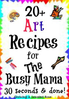 20+ Art and Craft Recipes for the Busy Mama ~ Growing A Jeweled Rose