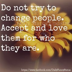 Don't try to change the people