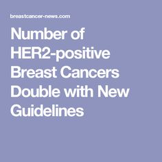 Number of HER2-positive Breast Cancers Double with New Guidelines