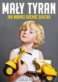 Mały tyran. Jak mądrze kochać dziecko-Prekop Jirina