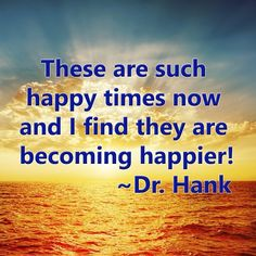 These are such happy times now and I find they are becoming happier! Inspirational quote by Dr. Hank #productivity #sunrise #sunset #happiness #joy #instanature #tgif #happy #positiveoutlook #lawofattraction #loa #askbelievereceive #onlypositivevibes #motivation #motivationalspeaker #money #positivevibes #opportunity #quoteoftheday #qotd #quotes #quotestoliveby #visualization #deliberatecreator #friday #source #positivethinking #prosperity