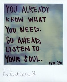 You already know what you need.  Go ahead, listen to your soul.  #inspirationalquote #inspiration #soulquotes