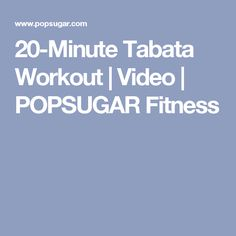 20-Minute Tabata Workout | Video | POPSUGAR Fitness