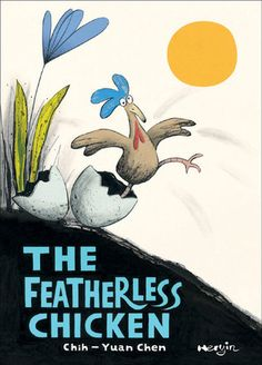 The Featherless Chicken by Chih-Yuan Chen Chinese Crafts, Chinese Book, Beautiful Chickens, How To Speak Chinese, Dragon Boat Festival, Ugly Duckling, English Book, Coq, Kids And Parenting