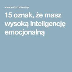 15 oznak, że masz wysoką inteligencję emocjonalną