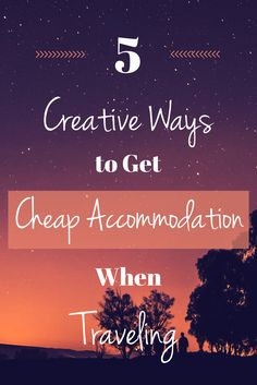 Creative ways to find cheap accommodations when traveling. Budget travel tips.