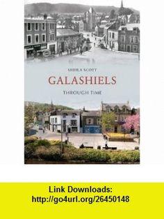 Galashiels Through Time (9781445600406) Sheila Scott , ISBN-10: 1445600404  , ISBN-13: 978-1445600406 ,  , tutorials , pdf , ebook , torrent , downloads , rapidshare , filesonic , hotfile , megaupload , fileserve