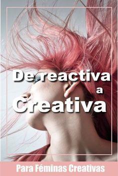 Ya no existen las mujeres reactivas, ahora somos mujeres creativas.