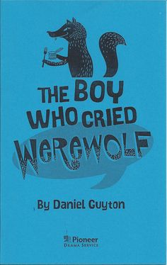 The Boy Who Cried Werewolf, a children's play, by Daiel Guyton (MFA '04)   https://www.pioneerdrama.com/searchdetail.asp?pc=BOYWEREWOL
