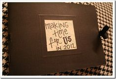 Mini album full of envelopes with a date night for each month of the year. All cheap, easy things.