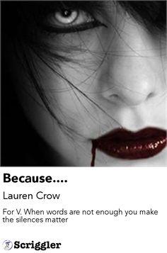 Because.... by Lauren Crow https://scriggler.com/detailPost/poetry/27931