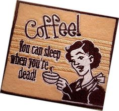 """Amazon.com: [Single Count] Custom and Unique (4.5"""" x 4"""" Inch) """"Silly"""" Coffee You Can Sleep When You're Dead Hilarious Quote Iron On Embroidered Applique Patch {Tan, Black, & White Colors}"""