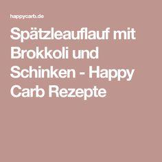 Spätzleauflauf mit Brokkoli und Schinken - Happy Carb Rezepte