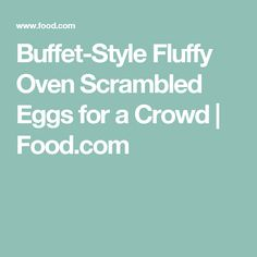Buffet-Style Fluffy Oven Scrambled Eggs for a Crowd   Food.com
