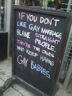Isn't this the truth? Babies are only born from a woman and a man consummating... Reality check: straight people make gay babies.