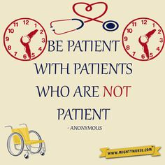 If you ever need to be reminded why being a nurse  is such an amazing experience, take a look at our nurse quotes for some inspiring words. - See more at: http://www.mightynurse.com/be-patient/#sthash.RNbyrewX.dpuf
