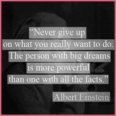 I didn't check to see if Albert Einstein actually said this but I still think that the words are wonderful regardless. Never Give Up Quotes, Giving Up Quotes, Great Quotes, Quotes To Live By, Me Quotes, Motivational Quotes, Dream Big Quotes, Motivational Thoughts, Quotes About Dreaming Big