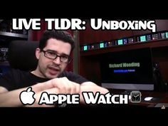 TLDR: Apple Watch Unboxing 