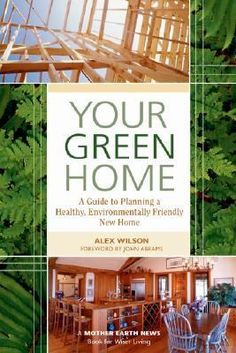 Your Green Home: A Guide to Planning a Healthy, Environmentally Friendly New Home (Mother Earth News Wiser Living Series) Home Building Tips, Building Design, Building A House, Building Ideas, Building Plans, Water Efficiency, Energy Efficiency, Mini Greenhouse, Greenhouse Ideas