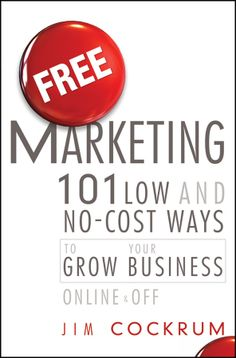 Free Marketing: 101 Low and No-Cost Ways to Grow Your Business