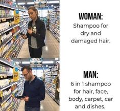WOMAN: Shampoo for dry and damaged hair. MAN: 6 in 1 shampoo for hair, face, body, carpet, car and dishes. Just For Laughs, Just For You, Funny Quotes, Funny Memes, Cartoon Memes, Bts Memes, Men Vs Women, Dry Damaged Hair, True Memes
