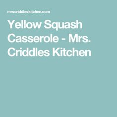 Yellow Squash Casserole - Mrs. Criddles Kitchen
