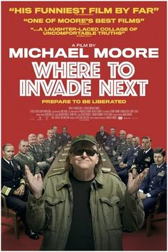 """Michael Moore - """"Where to Invade Next""""  This provides interesting info on other countries educational, healthcare & prison systems that are radically different & more successful than ours."""